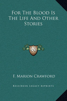 For the Blood Is the Life and Other Stories by F.Marion Crawford