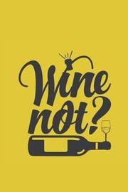 Wine Not? by Hunter Leilani Elliott