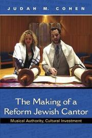 The Making of a Reform Jewish Cantor by Judah M. Cohen