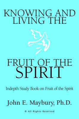 Knowing and Living the Fruit of the Spirit by John E., Ph.D. Maybury image