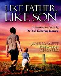 Like Father, Like Son: Rediscovering Sonship on the Fathering Journey by Jamie Bohnett image