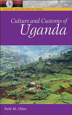 Culture and Customs of Uganda by Kefa M Otiso