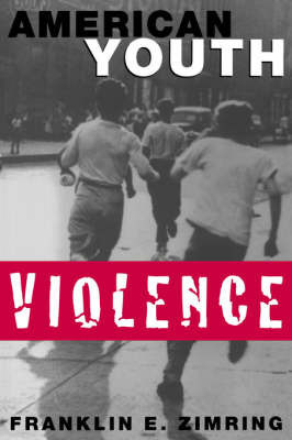 American Youth Violence by Franklin E Zimring