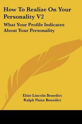 How to Realize on Your Personality V2: What Your Profile Indicates about Your Personality by Elsie Lincoln Benedict