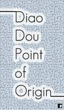 Point of Origin by Diao Dou