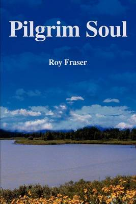 Pilgrim Soul by Roy Fraser