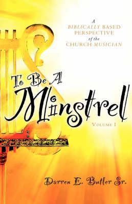 To Be a Minstrel by Darren E Butler Sr.