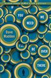 If You Need Me I'll be Over There by Dave Madden
