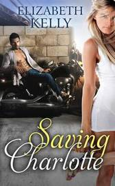 Saving Charlotte by Elizabeth Kelly