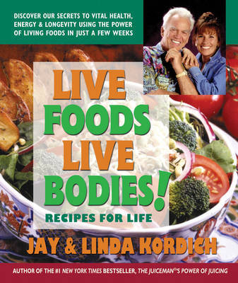 Live Foods Live Bodies by Jay Kordich