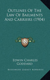 Outlines of the Law of Bailments and Carriers (1904) by Edwin Charles Goddard