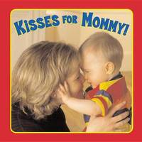 Kisses for Mommy! by Emily Sollinger