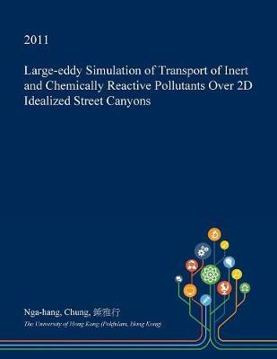 Large-Eddy Simulation of Transport of Inert and Chemically Reactive Pollutants Over 2D Idealized Street Canyons by Nga-Hang Chung image
