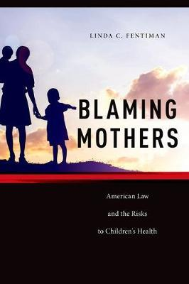 Blaming Mothers by Linda C Fentiman