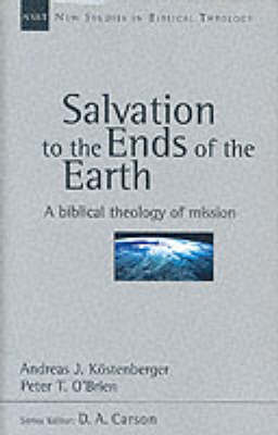 Salvation to the Ends of the Earth by Andreas J Kostenberger