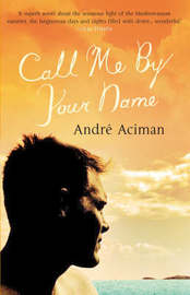 Call Me by Your Name by Andre Aciman image