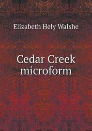 Cedar Creek Microform by Elizabeth Hely Walshe