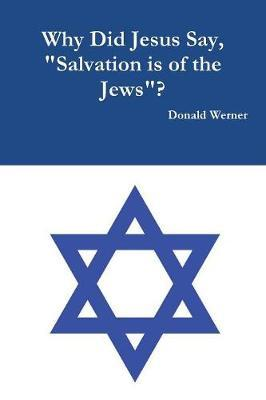 """Why Did Jesus Say, """"salvation Is of the Jews""""? by Donald Werner image"""