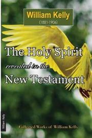 The Holy Spirit Revealed in the New Testament by William Kelly