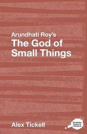 Arundhati Roy's The God of Small Things by Alex Tickell