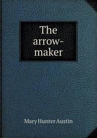 The Arrow-Maker by Mary Austin
