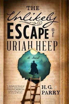 The Unlikely Escape of Uriah Heep by H. G. Parry