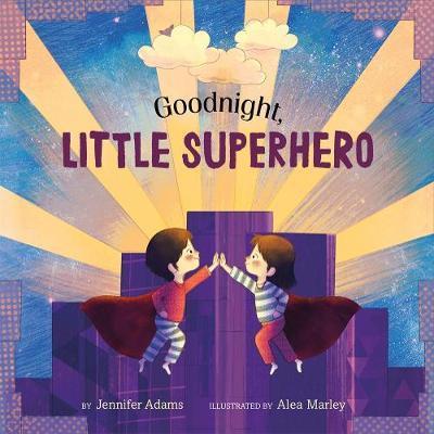 Goodnight, Little Superhero by Jennifer Adams