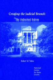 Creating the Judicial Branch: The Unfinished Reform by Robert W. Robin image