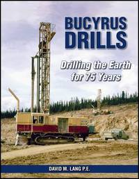 Bucyrus Drills Drilling the Earth for 75 Years by David M Lang image