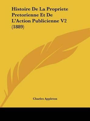 Histoire de La Propriete Pretorienne Et de L'Action Publicienne V2 (1889) by Charles Appleton image