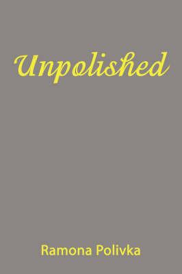 Unpolished by Ramona Polivka