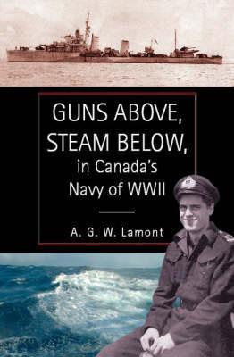 Guns Above, Steam Below by A. G. W. Lamont