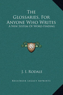 The Glossaries, for Anyone Who Writes: A New System of Word-Finding by J.I. Rodale