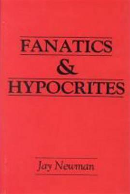 Fanatics and Hypocrites by Jay Newman