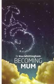 Becoming Mum by Dr Koa Whittingham