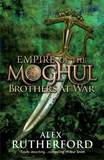 Empire of the Moghul: Brothers at War by Alex Rutherford