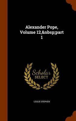 Alexander Pope, Volume 12, Part 1 by Leslie Stephen image
