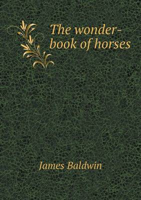 The Wonder-Book of Horses by James Baldwin