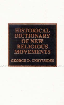 Historical Dictionary of New Religious Movements by George Chryssides