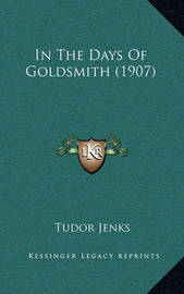 In the Days of Goldsmith (1907) by Tudor Jenks