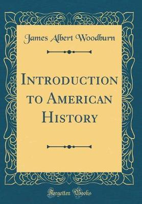 Introduction to American History (Classic Reprint) by James Albert Woodburn image