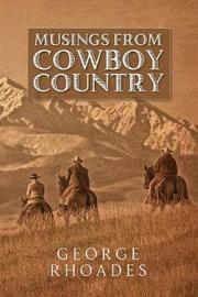 Musings from Cowboy Country by George Rhoades