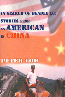 In Search of Beadle Lu: Stories from an American in China by Peter L. Loh image
