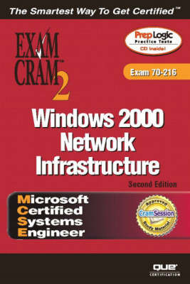 MCSE Windows 2000 Network Infrastructure: Exam Cram 2 (Exam Cram 70-216) by Diana Huggins