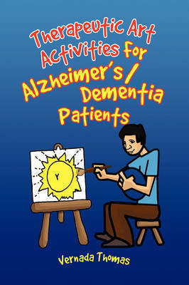 Therapeutic Art Activities for Alzheimer's/Dementia Patients by Vernada Thomas