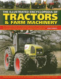 The Illustrated Encyclopedia of Tractors & Farm Machinery: An Informative History and Comprehensive Directory of Tractors Around the World with Full Coverage of All the Great Marques, Designers and Manufacturers by John Carroll