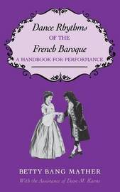 Dance Rhythms of the French Baroque by Betty Bang Mather