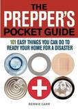 The Prepper's Pocket Guide: 101 Easy Things You Can Do to Ready Your Home for a Disaster by Bernie Carr
