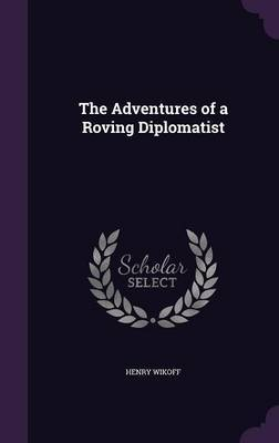 The Adventures of a Roving Diplomatist by Henry Wikoff image