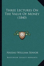 Three Lectures on the Value of Money (1840) by Nassau William Senior